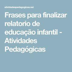 Frases para finalizar relatorio de educação infantil - Atividades Pedagógicas