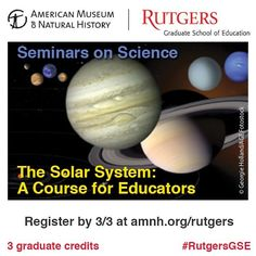 Last chance to register for #RutgersGSE @AMNH spring course on The Solar System! Details: http://amnh.org/rutgers