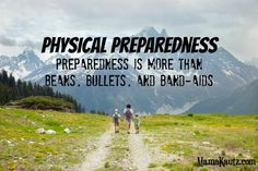 Physical Preparedness. More than Beans, Bullets, and Band Aids