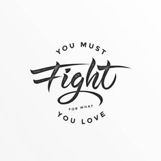 Sometimes things get harder than what we'd like them to be but we can always fight. You must fight for what you love. Is there any other way?