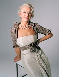 dame helen mirren - for her incredible acting ability and showing women how to age without fear