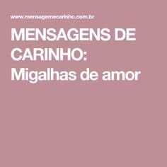 MENSAGENS DE CARINHO: Migalhas de amor