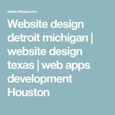 Website design detroit michigan | website design texas | web apps development Houston