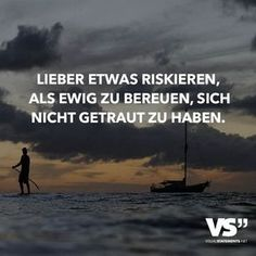Better risk something than to repent eternally, do not drink Lieber etwas riskieren, als ewig zu bereuen, sich nicht getraut zu haben Rather risk something than to repent eternally, not to have dared. Amazing Quotes, Best Quotes, Funny Quotes, Words Quotes, Life Quotes, Sayings, German Quotes, Motivational Quotes, Inspirational Quotes
