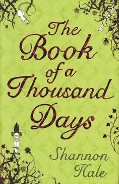 The Book of a Thousand Days by Shannon Hale | Community Post: 17 Must-Read Novels That Put A Twist On Classic Fairytales