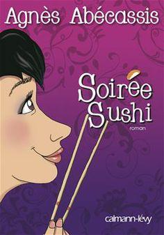 Soirée Sushi - Agnès Abécassis / http://www.youscribe.com/catalogue/manuels-et-fiches-pratiques/litterature/soiree-sushi-324238