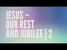 Sunday Message | Jesus – Our Rest and Jubilee | 2