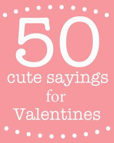 50 Cute Saying for Valentine's Day