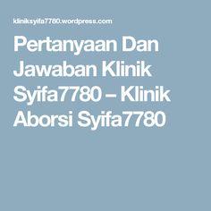 Pertanyaan Dan Jawaban Klinik Syifa7780 – Klinik Aborsi Syifa7780