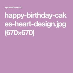 happy-birthday-cakes-heart-design.jpg (670×670)