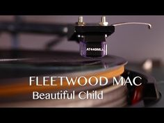 "Beautiful Child ~ Fleetwood Mac ~ ""...too trusting, yes, but then women usually are..."""