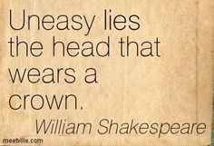 uneasy lies the head that wears the crown - Google Search