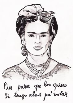Frida Kahlo - Pies para que los quiero, si tengo alas para volar Love Me Quotes, Quotes For Kids, Love Art, My Love, Grafiti, Drawing Sketches, Drawings, Spanish Art, Painting Lessons