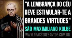 """""""A lembrança do céu deve estimular-te a grandes virtudes."""" SãoMaximilianoKolbe…"""