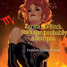 Damn right!! And timing is probably a Scorpio too!!!