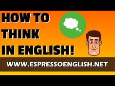 How to Speak Fluent English: Learn to Think in English! - YouTube