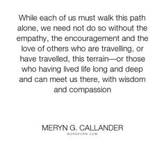 """Meryn G. Callander - """"While each of us must walk this path alone, we need not do so without the empathy,..."""". relationships, infidelity, cheating, affair, partner, unfaithful"""