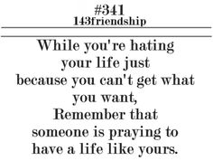 I so dont hate my life but I do know someone who is praying they had mine....stalker....