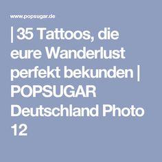   35 Tattoos, die eure Wanderlust perfekt bekunden   POPSUGAR Deutschland Photo 12