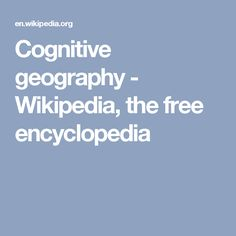 Cognitive geography - Wikipedia, the free encyclopedia