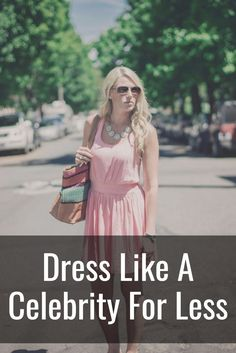 Dress Like A Celebrity For Less