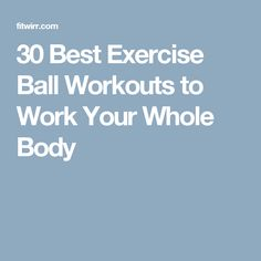 30 Best Exercise Ball Workouts to Work Your Whole Body