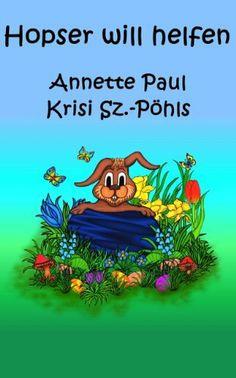 Hopser will helfen von Annette Paul   Illustrationen von Krisi Sz.-Pöhls, als Kindle http://www.amazon.de/dp/B007K93QIM/ref=cm_sw_r_pi_dp_-qmAtb0562YQ7