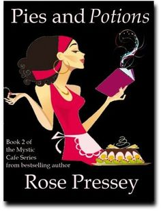 Pies and Potions, a Rose Pressey Mystic Cafe series book #2. Support your Indie Author!