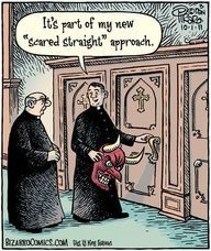 "Confession time, Catholic humor: It is part of my new ""scared straight"" approach..."