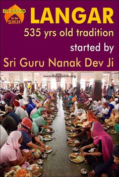 535 years old tradition started by Sri Guru Nanak Dev Ji -Langar. Langar a tradition started by Sri Guru Nanak Dev Ji. It was started in 1481, which was based on compassion and the understanding that everyone has the right to food, everyone one is equal, and sitting beside each other regardless of race, color, creed, status, etc. enjoying simple nutritious food.