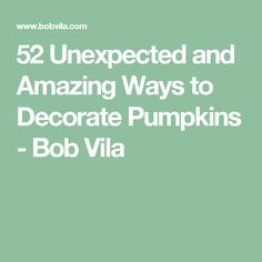 52 Unexpected and Amazing Ways to Decorate Pumpkins - Bob Vila