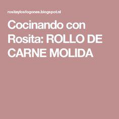 Cocinando con Rosita: ROLLO DE CARNE MOLIDA