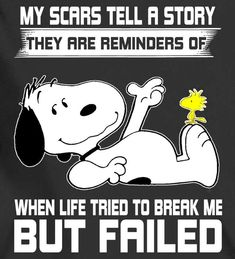 Image result for my scars tell a story they are a reminder of when life tried to break me but failed snoopy