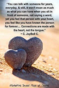 connections are made with the heart not the tongue...