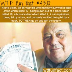 The luckiest man in the world -  WTF fun facts