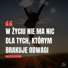 W życiu nie ma nic dla tych, którym brakuje odwagi. Motto, My Dream Came True, New Things To Learn, Give It To Me, Album, Humor, Motivation, Learning, Quotes