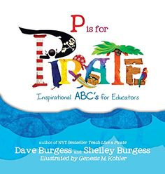 P is for Pirate: Inspirational ABC's for Educators by Dave Burgess