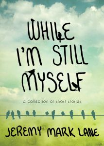 While I'm Still Myself: A Collection of Short Stories by Jeremy Mark Lane #book #ebook
