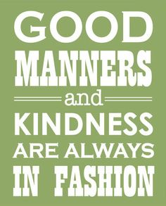 Good #manners and #kindness are always in fashion ♥ #bluedivagal, bluedivadesigns.wordpress.com