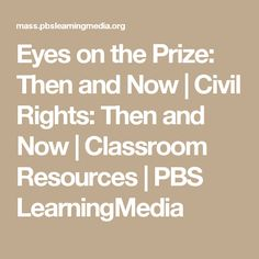 Eyes on the Prize: Then and Now | Civil Rights: Then and Now | Classroom Resources | PBS LearningMedia