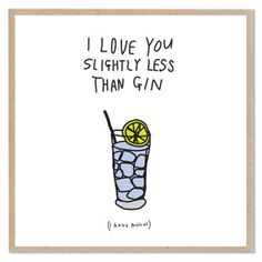 I love you slightly less than Gin -- Lazy Oaf Cards - Nothing captures the sentiment of quirky young love, growing another year older or other special occasions quite like a giggle-inducing card from London's Lazy Oaf. Share your feelings with one of their myriad designs.  #Valentine #Valentinstag #Geschenk #karte #Liebe