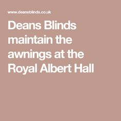 Deans Blinds maintain the awnings at the Royal Albert Hall