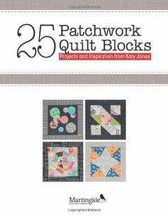 25 Patchwork Quilt Blocks: Projects and Inspiration from Katy Jones (That Patchwork Place) by Katy Jones, http://www.amazon.co.uk/dp/160468285X/ref=cm_sw_r_pi_dp_ZZHgtb0FSWDTP