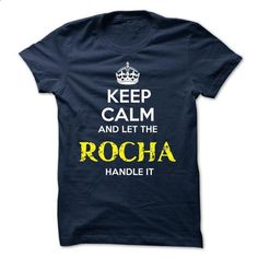 ROCHA - KEEP CALM AND LET THE ROCHA HANDLE IT - #fashion tee #sweater scarf. SIMILAR ITEMS => https://www.sunfrog.com/Valentines/ROCHA--KEEP-CALM-AND-LET-THE-ROCHA-HANDLE-IT-51842100-Guys.html?68278