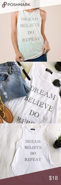 Graphic Tee by Signorelli White long tank top. Dream Believe Do Repeat muscle tee. Tags: Reebok, Lululemon, Under Armour, Nike, Forever 21, Nordstrom, motivational tee, workout, tunic, Signorelli Tops Tank Tops