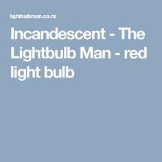 Incandescent - The Lightbulb Man - red light bulb