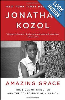 Amazing Grace: The Lives of Children and the Conscience of a Nation: Jonathan Kozol