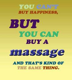 you can't buy happiness but you can buy a massage and that's kind of the same thing