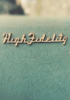 High Fidelity-vintage type. Me too! Reciprocity creates harmony - among other things...:-)