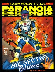 HIL Sector Blues (1986) for PARANOIA First Edition: Ken Rolston's sprawling high-clearance Internal Security campaign supplement/mission/thingy.
